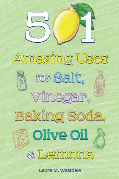 501 Amazing Uses for Salt, Vinegar, Baking Soda and Olive Oil