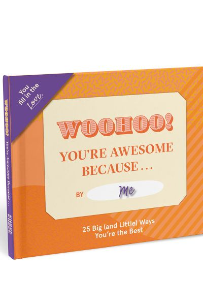 Fill in the Love Because Book: Woohoo, You're Awesome Because