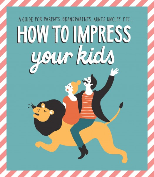 How to Impress Your Kids